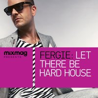 Mixmag Presents Fergie: Let There Be Hard House — Fergie