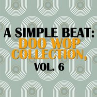 A Simple Beat: Doo Wop Collection, Vol. 6 — сборник