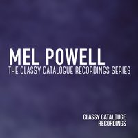 Mel Powell - The Classy Catalogue Recordings Collection — Mel Powell