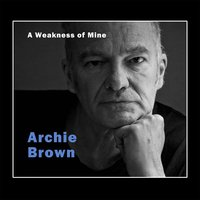 A Weakness of Mine — Archie Brown