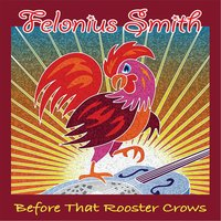 Before That Rooster Crows — Felonius Smith