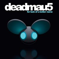 For Lack Of A Better Name — Deadmau5