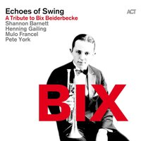 BIX — Echoes of Swing, Echoes of Swing with Shannon Barnett, Mulo Francel, Pete York & Henning Gailing
