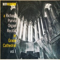 A Richard Purvis Organ Recital in Grace Cathedral, Vol. 1 — Richard Purvis
