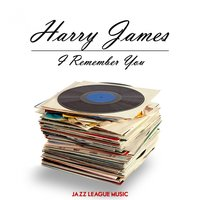I Remember You — Harry James
