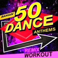 50 Bangin' Dance Anthems - Remix Workout — Xtreme Team Fitness