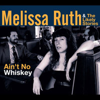 Ain't No Whiskey — Melissa Ruth and the Likely Stories