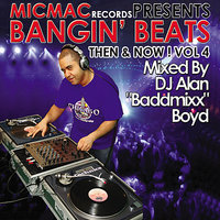 "Bangin' Beats ""Then & Now"" Volume 4 - Mixed by DJ Alan ""Baddmixx"" Boyd — сборник"