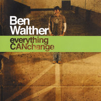 Everything Can Change — Ben Walther