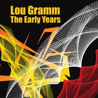 The Early Years — Lou Gramm