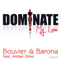 Dominate My Love (feat. Amber Dirks) — Bouvier & Barona