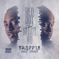 Trappin Aint Dead — Red Dot, M Dot 80