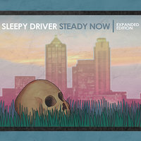 Steady Now Expanded Edition — Sleepy Driver