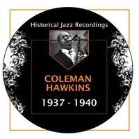 Historical Jazz Recordings: 1937-1940 — Coleman Hawkins