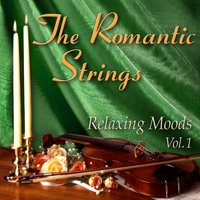 The Romantic Strings: Relaxing Moods, Vol. 1 — The Romantic Strings
