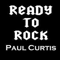 Ready to Rock — Paul Curtis