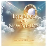 The Mass of New Vision — Sherrell Mitchell, The Gospel Truth Choir