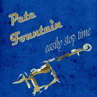 Easily Stop Time — Pete Fountain