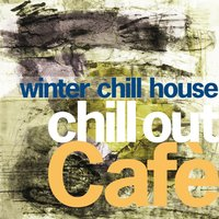 Chill Out Cafè Winter Chill House — сборник