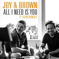All I Need Is You — Joy & Brown, Sean Rumsey