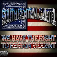 You Have the Right to Remain Violent — South Central Cartel