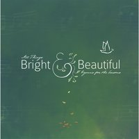 All Things Bright & Beautiful — Lucid Collection