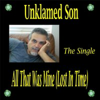 All That Was Mine (Lost in Time) — Unklamed Son