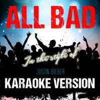 All Bad (In the Style of Justin Bieber) - Single — Ameritz Karaoke Entertainment