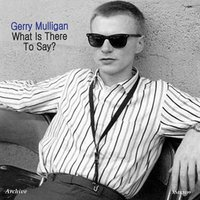 What Is There to Say — Gerry Mulligan