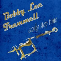 Easily Stop Time — Bobby Lee Trammell