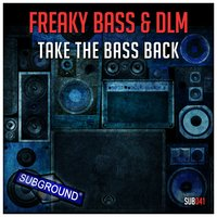 Take the Bass Back — Freaky Bass, DLM, Freaky Bass, DLM