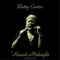'Round Midnight — Betty Carter, Kenny Burrell, Phil Woods, Shelly Manne, George Duvivier, Conte Candoli