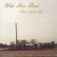 Take It off the Top — White Iron Band