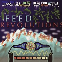 Feed Revolutions — Jacques Esdeath