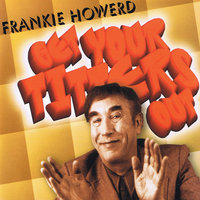 Get Your Titters Out — Frankie Howerd