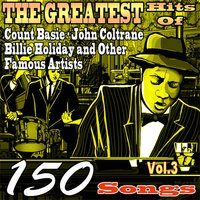 The Greatest Hits of Count Basie, John Coltrane, Billie Holiday and Other Famous Artists, Vol. 3 — сборник