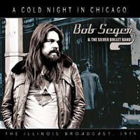 A Cold Night in Chicago — Bob Seger & The Silver Bullet Band, The Silver Bullet Band