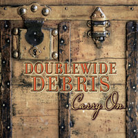 Carry On — Doublewide Debris