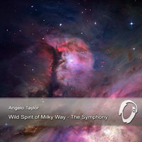 Wild Spirit of Milky Way - The Symphony — Angelo Taylor