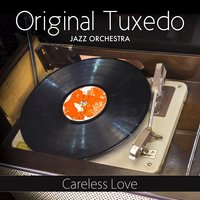 Careless Love — Original Tuxedo Jazz Orchestra