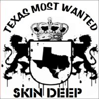 Skin Deep — Texas Most Wanted