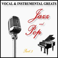 Vocal and Instrumental Greats - Part 3 - Jazz and Pop — сборник