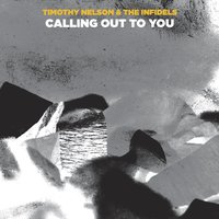 Calling Out to You — Timothy Nelson & the Infidels