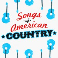 Songs of American Country — Modern Country Heroes, Country Music All-Stars, Top Country All-Stars, Country Music All-Stars|Modern Country Heroes|Top Country All-Stars