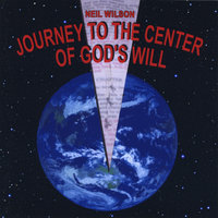 Journey to the Center of God's Will — Neil Wilson