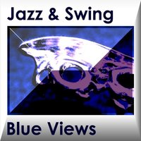 BLUE VIEWS — Various Artists & Orchestras - Jazz & Swing