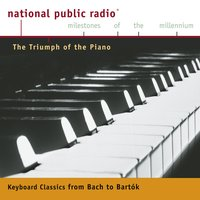 NPR Milestones of the Millennium: The Triumph of the Piano - From Bach to Bartok — Emanuel Ax, Philippe Entremont, Rudolf Serkin
