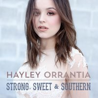 Strong Sweet & Southern — Hayley Orrantia