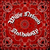 Willie Nelson Anthology — Willie Nelson