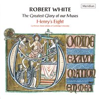 White: The Greatest Glory of Our Muses — Robert White, Henry's Eight